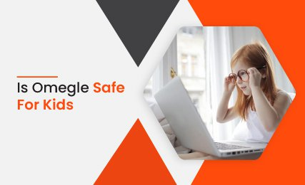 Is Omegle Safe For Kids? A Complete Parents' guide to Omegle .jpg