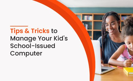 Tips and Tricks to Manage Your Kid's School-Issued Computer.jpg