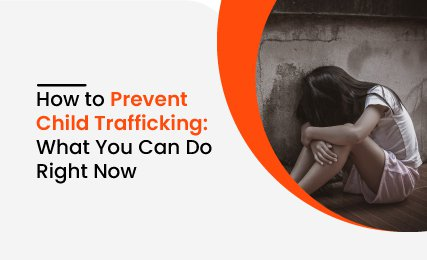 How To Prevent Child Trafficking: What You Can Do Right Now.jpg