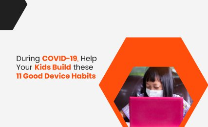 During COVID-19, Help Your Kids Build These 11 Good Device Habits - featured