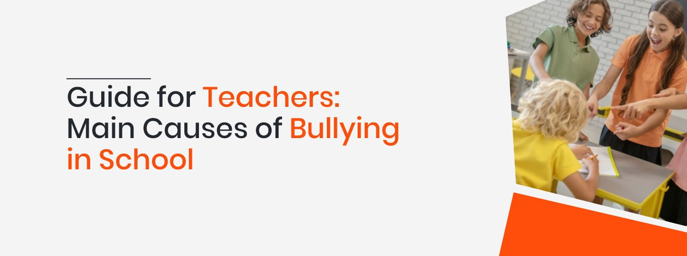 Guide for Teachers Main Causes of Bullying in School