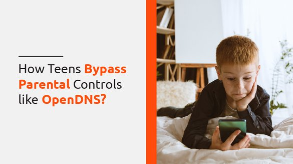 How Teens Bypass Parental Controls like OpenDNS.jpg