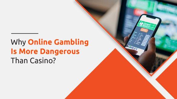 Online Gambling Is More Dangerous Than Casino.jpg