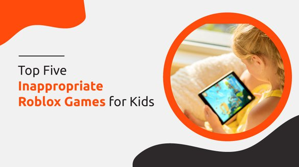 Top 5Inappropriate Roblox Games for Kids.jpg