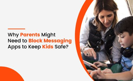 Why Parents Might Need to Block Messaging Apps to Keep Kids Safe.jpg